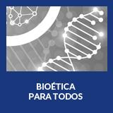 Bioética para todos