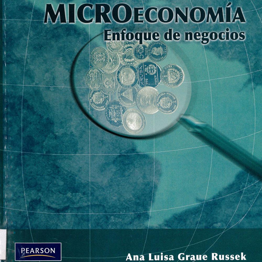 HB173 G73 Microeconomía Enfoque de Negocios Ana Luisa Graue Russek - Prentice Hall, México 2006