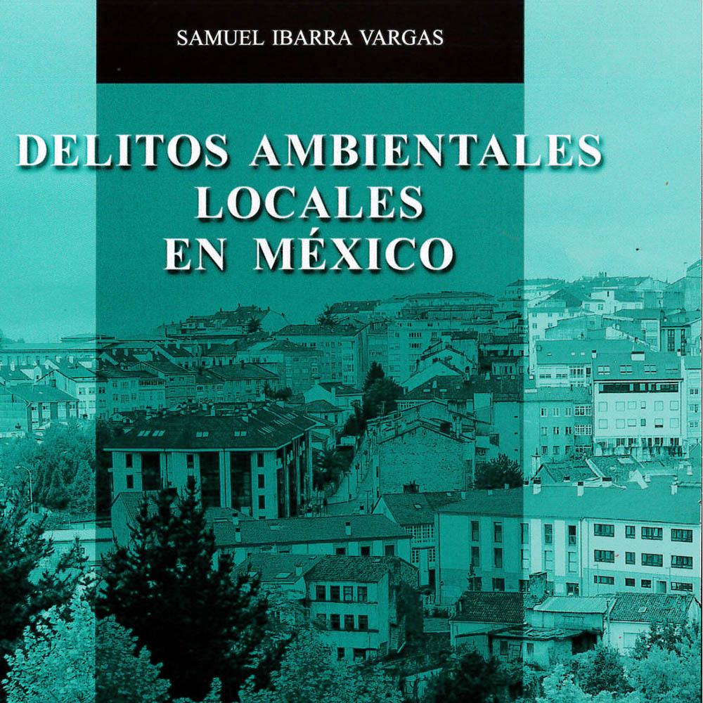 11 / 14 - KGF5685.A4 I-23 Delitos Ambientales Locales en México Samuel Ibarra Vargas - Porrúa, México 2014