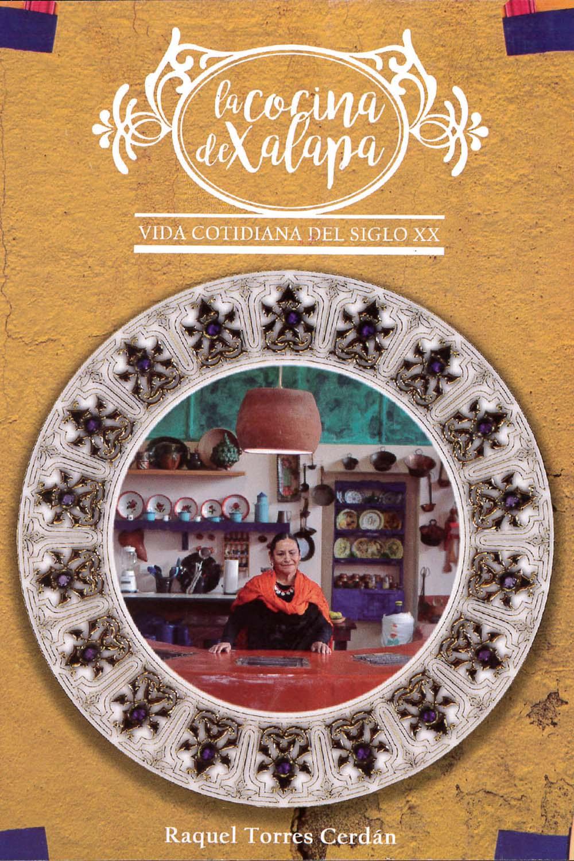 6 / 10 - TX716.M4 T67 La cocina de Xalapa Raquel Torres Cerdán - Ediciones Municipales, México 2017