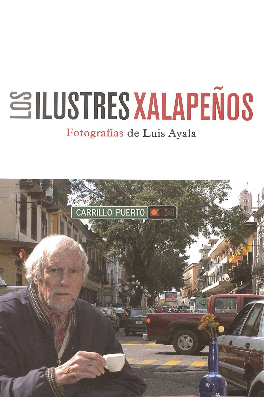7 / 10 - F1391.J2 I-58 Los ilustres xalapeños Luis Ayala - Ediciones Municipales, México 2017