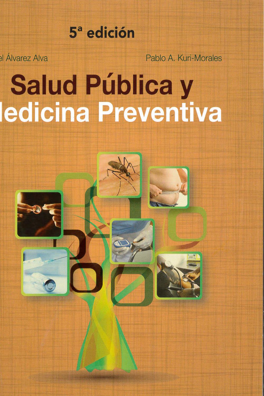 8 / 10 - RA425 A58 2018 Salud Pública y Medicina Preventiva Rafael Álvarez Alva y Pablo A. Kuri-Morales - Manual Moderno, México 2018