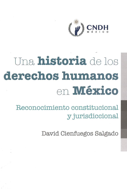 10 / 10 - JC571 C54 Una historia de los derechos humanos en México David Cienfuegos Salgado - CNDH, México 2017