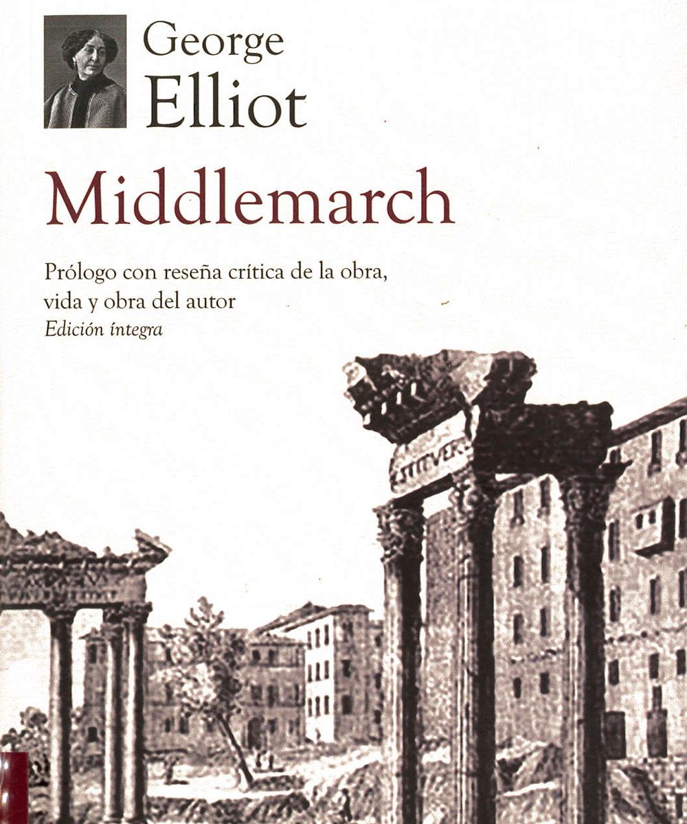 4 / 8 - PR4656.M53 G46 Middlemarch, George Elliot - Editores Mexicanos Unidos, México 2015