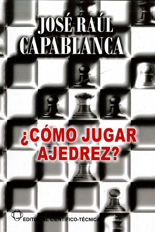 2 / 14 - GV1447 C36 2008 ¿Cómo jugar ajedrez?, José Raúl Capablanca - Editorial Científico-Técnica, Cuba 2011