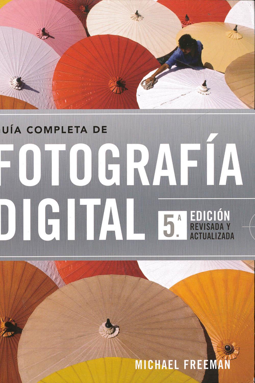 6 / 14 - TR267 F74 2012 Guía Completa de Fotografía Digital, Michael Freeman - Blume, Barcelona 2012