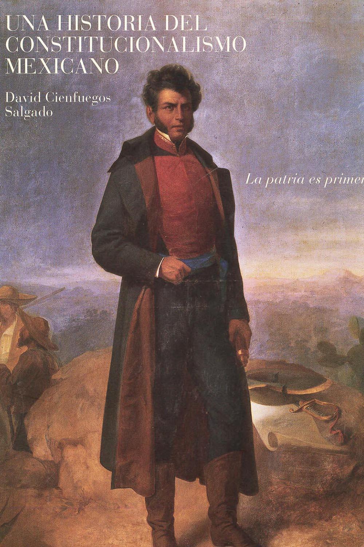 13 / 14 - F1232.5 C55 Una Historia del Constitucionalismo Mexicano, David Cienfuegos Salgado - GM Espejo Imagen, México 2017