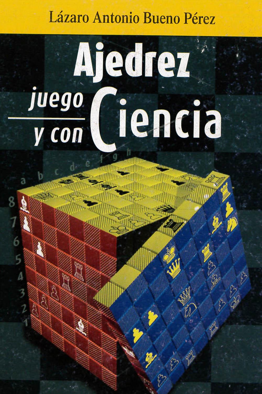 14 / 14 - GV1447 B84 - Ajedrez juego y con Ciencia, Lázaro Antonio Bueno Pérez - Aditorial Academia, Cuba 2015