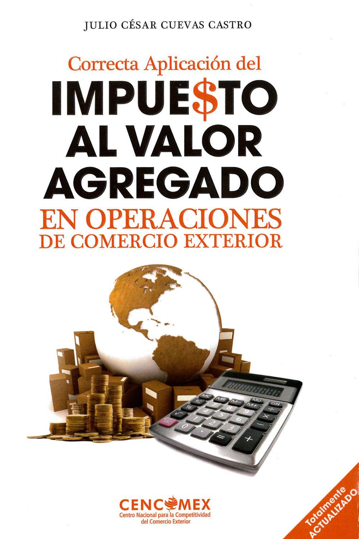 7 / 26 - KGF4611 C84 Correcta Aplicación del Impuesto al Valor Agregado en Operaciones de Comercio Exterior, Julio César Cuevas Castro - CENCOMEX, México 2016