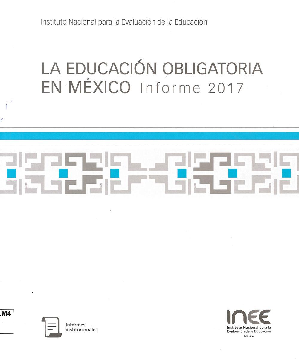4 / 6 - LC134.M4 E38 La educación obligatoria en México - INEE, México 2017