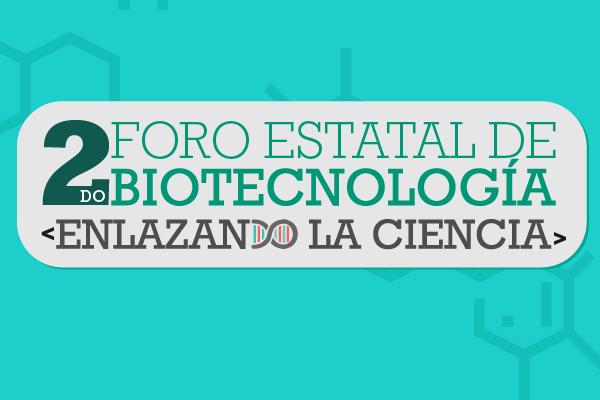 2do Foro Estatal de Biotecnología: Enlazando la Ciencia