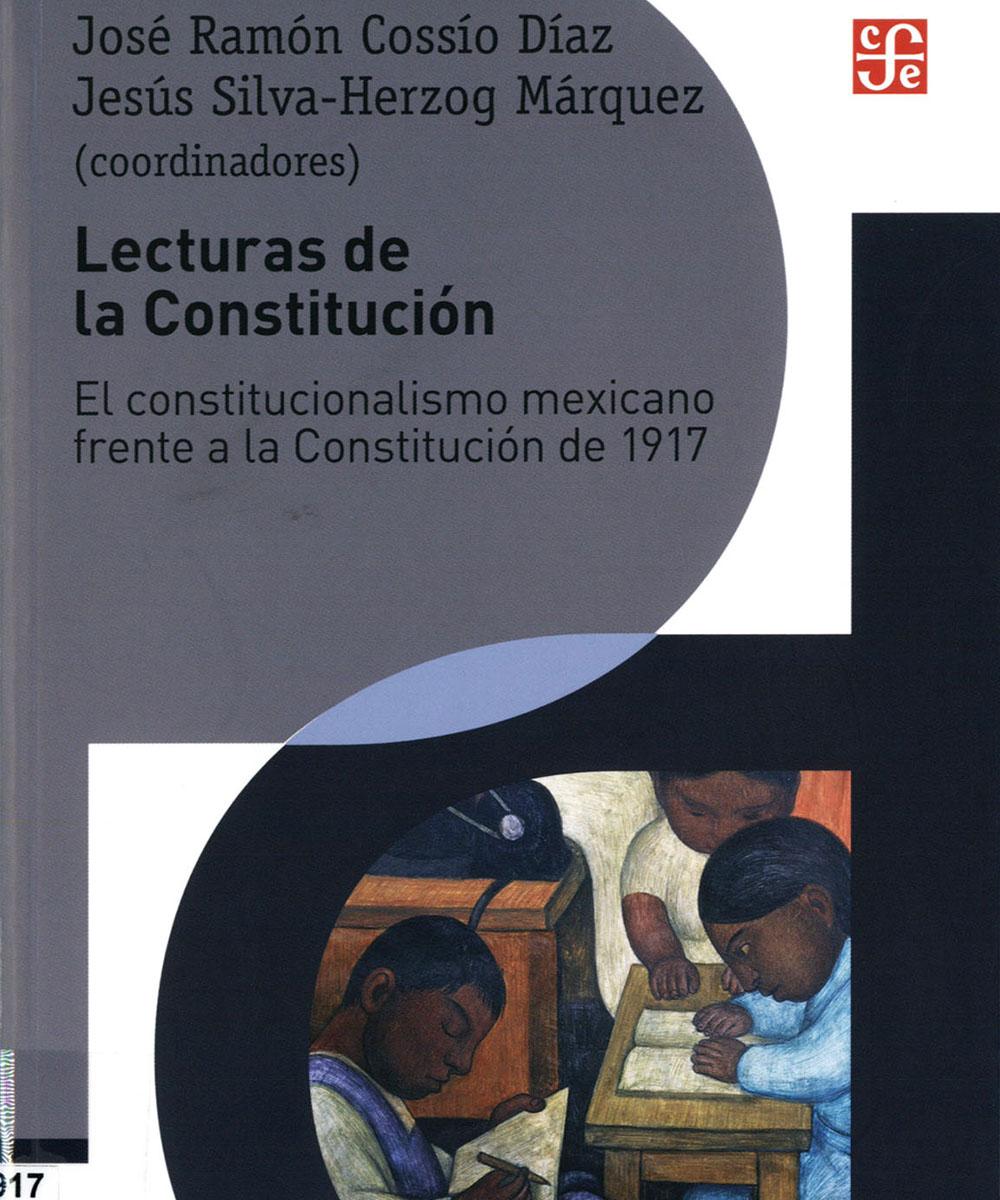 2 / 7 - JL1215.1917 L42 Lecturas de la Constitución, José Ramón Cossío Díaz y Jesús Silva-Herzog Márquez - Fondo de Cultura Económica, México 2017