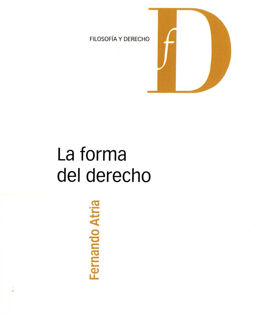 3 / 7 - K460 A87 La forma del derecho, Fernando Atria - Marcial Pons, Madrid 2016