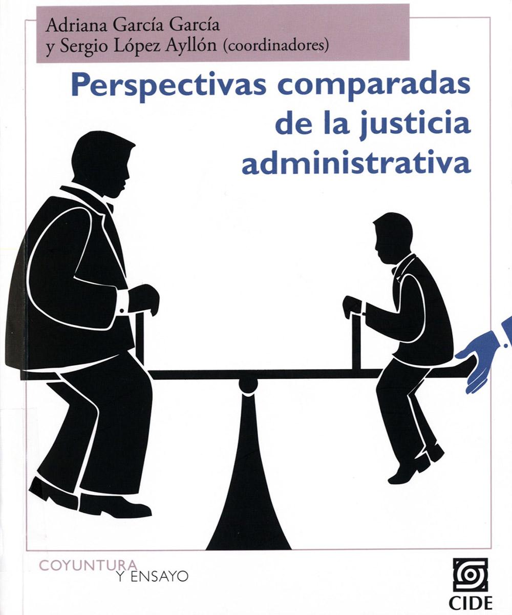 4 / 7 - K3400 P47 Perspectivas comparadas de la justicia administrativa, Adriana García García y Sergio López Ayllón - CIDE, México 2017