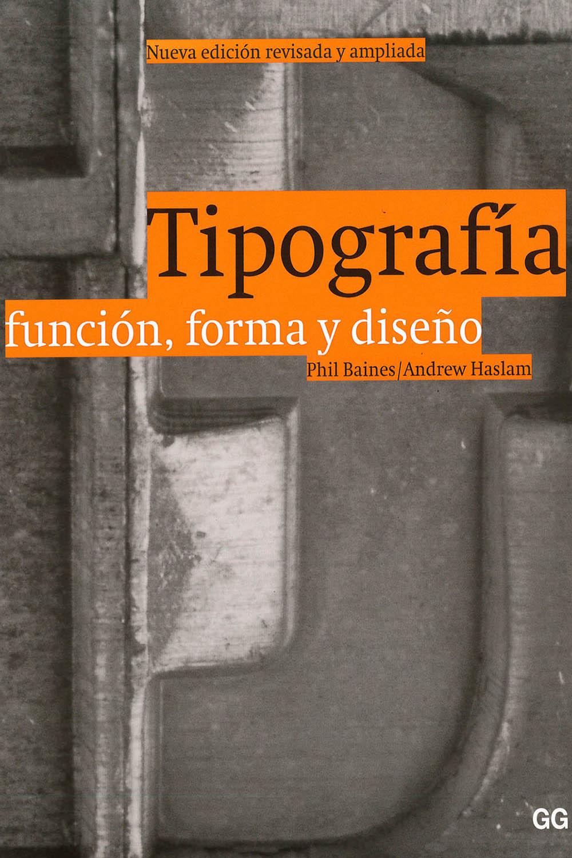 2 / 26 - Z253 B35 2005 Tipografía función, forma y diseño, Phil Baines - Gustavo Gili, Barcelona 2005