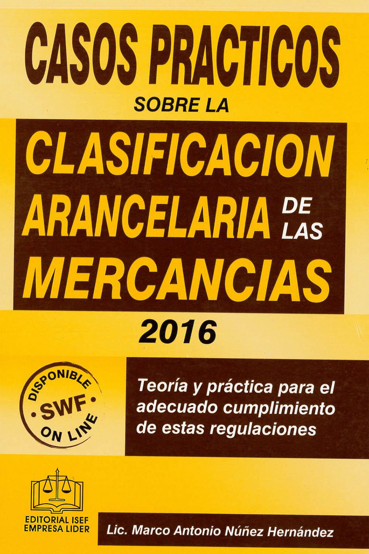 3 / 26 - KGF4809 N85 2016 Casos prácticos sobre la Clasificación Arancelaria de las Mercancías 2016, Marco Antonio Nuñez Hernández - Ed. ISEF, México 2016