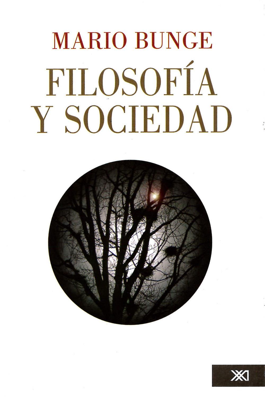 9 / 26 - H61.15 B85 Filosofía y Sociedad, Mario Bunge - Siglo XXI, México 2008