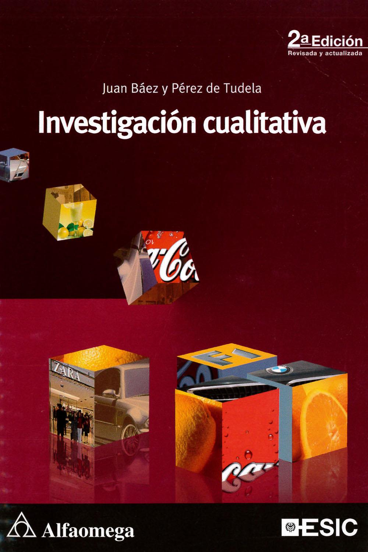 11 / 26 - H62 B34 2012 Investigación Cualitativa, Juan Baez y Pérez de Tudela - Alfaomega, Madrid 2012