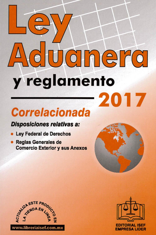 13 / 26 - KGF4804.5 A38 2017 Ley Aduanera y reglamento 2017 Correlacionada - ISEF, México 2017
