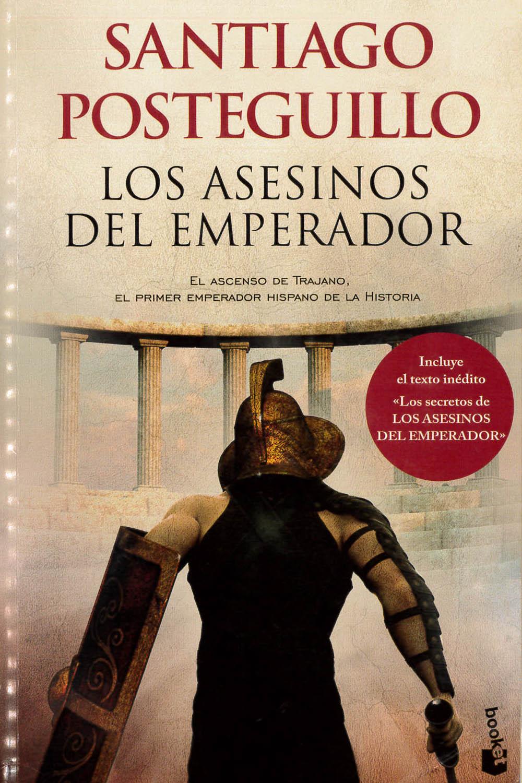 15 / 26 - PQ6716.O79 P68 Los Asesinos del Emperador, Santiago Posteguillo - Booket, México 2014