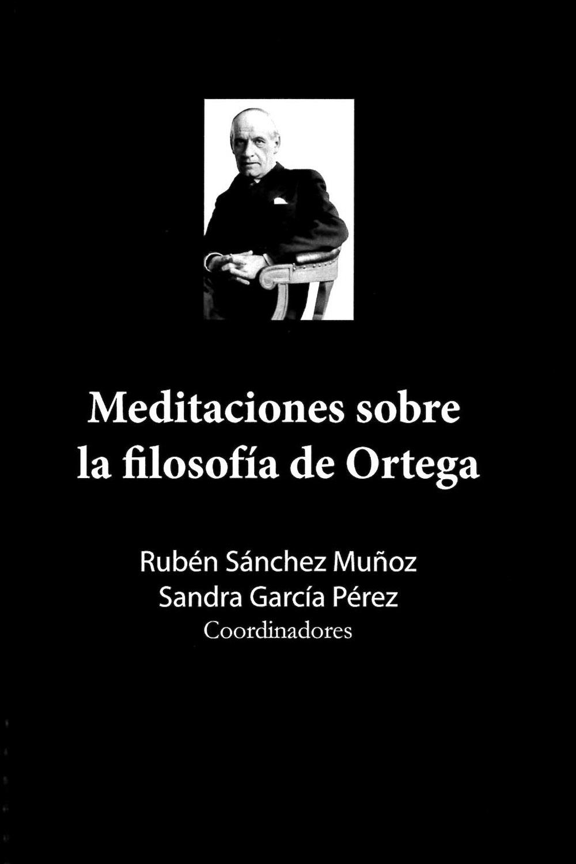 19 / 26 - B4568.O-74 M43 Meditaciones sobre la Filosofía de Ortega - Universidad Veracruzana, México 2016