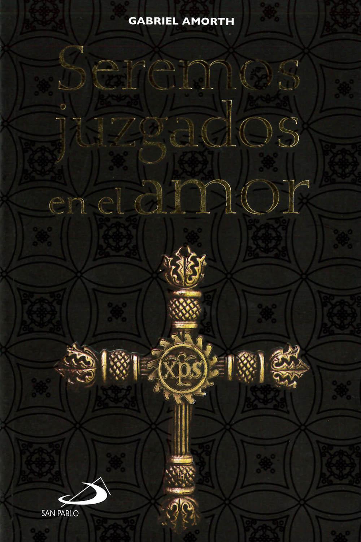 23 / 26 - BV4647.L59 A56 Seremos Juzgados en el Amor, GabrielAmorth - San Pablo, México 2016