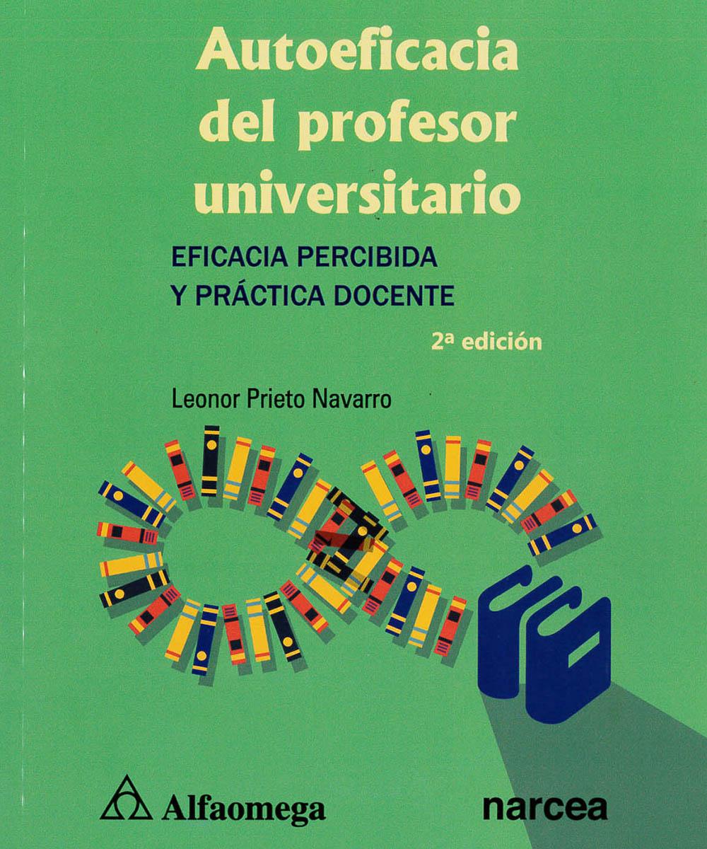 3 / 15 - LB2838 P75 2016 Autoeficacia del profesor universitario, Leonor Prieto Navarro - Alfaomega, México 2016