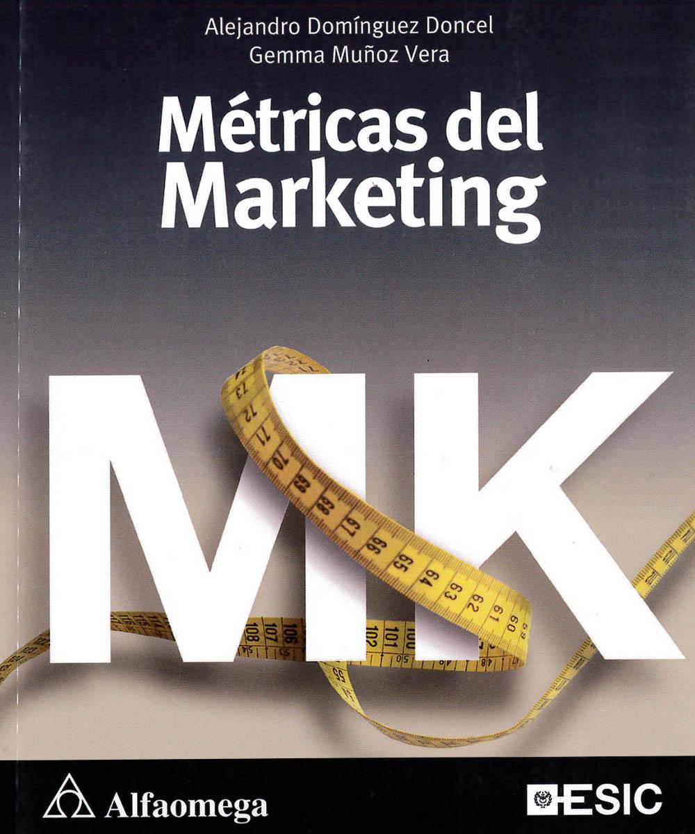 11 / 15 - HF5415.13 D65 2010 Métricas del Marketing, Alejandro Domínguez Doncel y Gemma Muñoz Vera - Alfaomega, México D.F. 2010 2° Edición