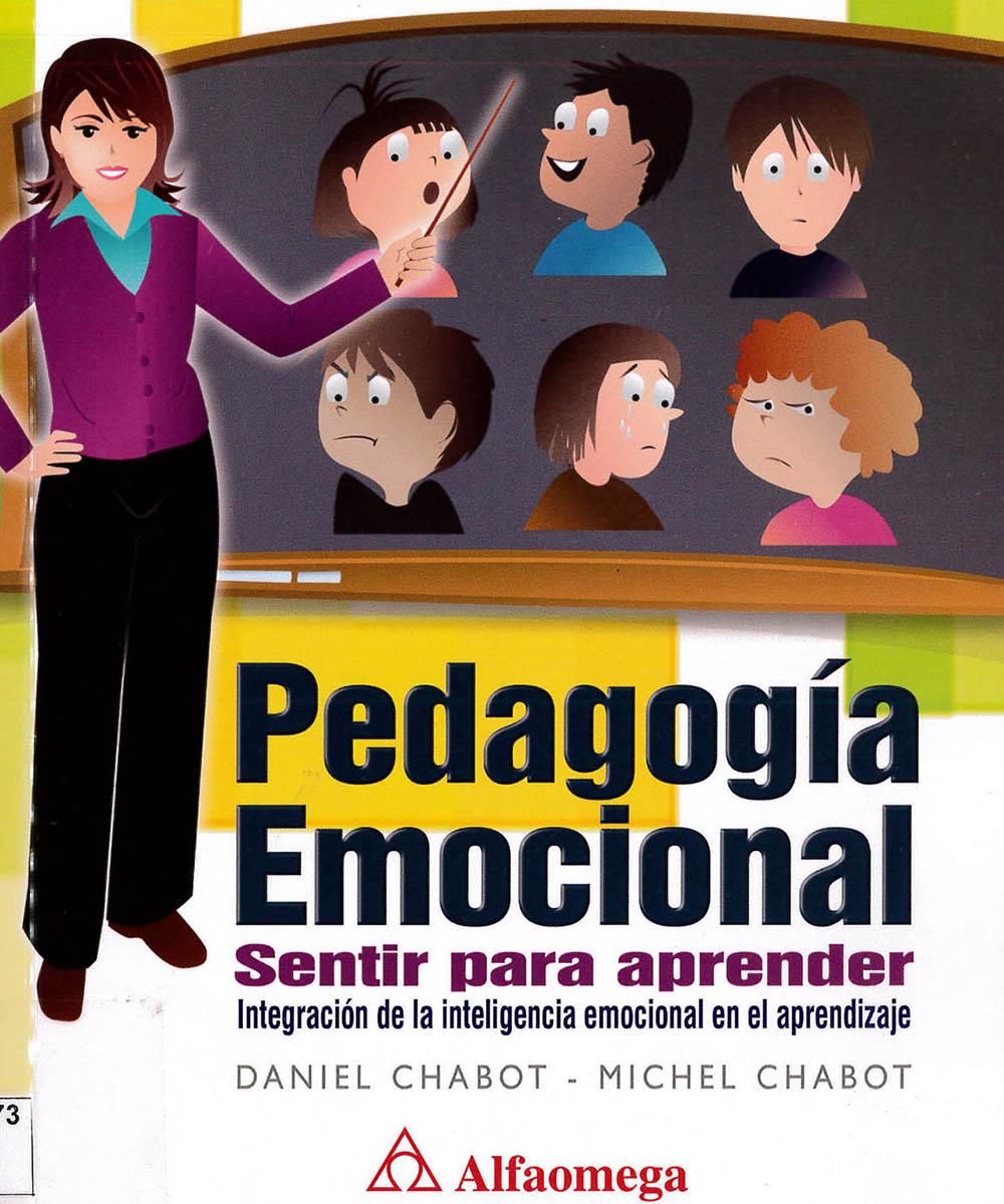 12 / 15 - LB1073 C33 Pedagogía Emocional Sentir para aprender, Daniel Chabot y Michel Chabot - Alfaomega, Ciudad de México 2009