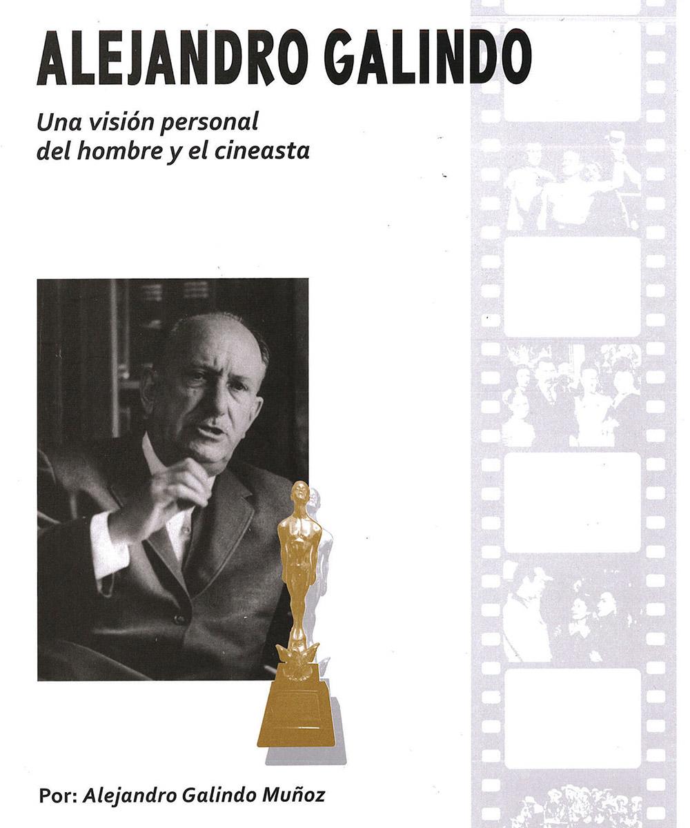 15 / 15 - PN1998.3G34 G35 Una visión personal del hombre y el cineasta, Alejandro Galindo Muñoz - UNAM, Ciudad de México 2016