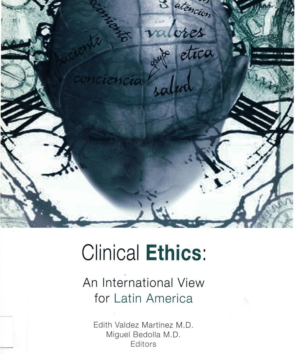 1 / 8 - R724 C55 Clinical Ethics: An International View for Latin América, Edith Valdez Martínez y Miguel Bedolla - Grupo Ixtel Editores, México D.F. 2009