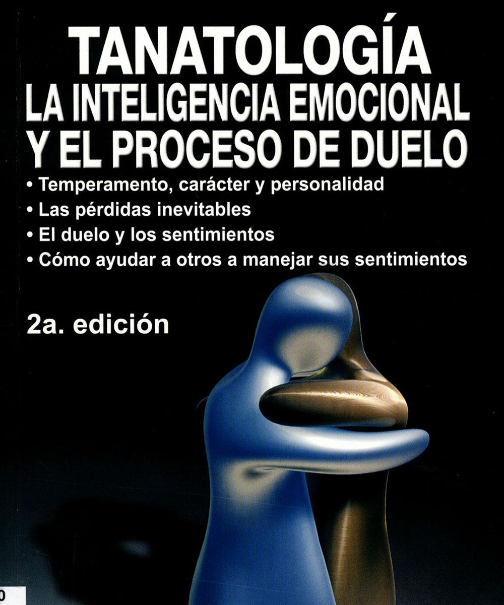 8 / 8 - RC490 C38 2007 Tanatología. La Inteligencia Emocional y el Proceso de Duelo, María del Carmen Castro González - Trillas, México 2007