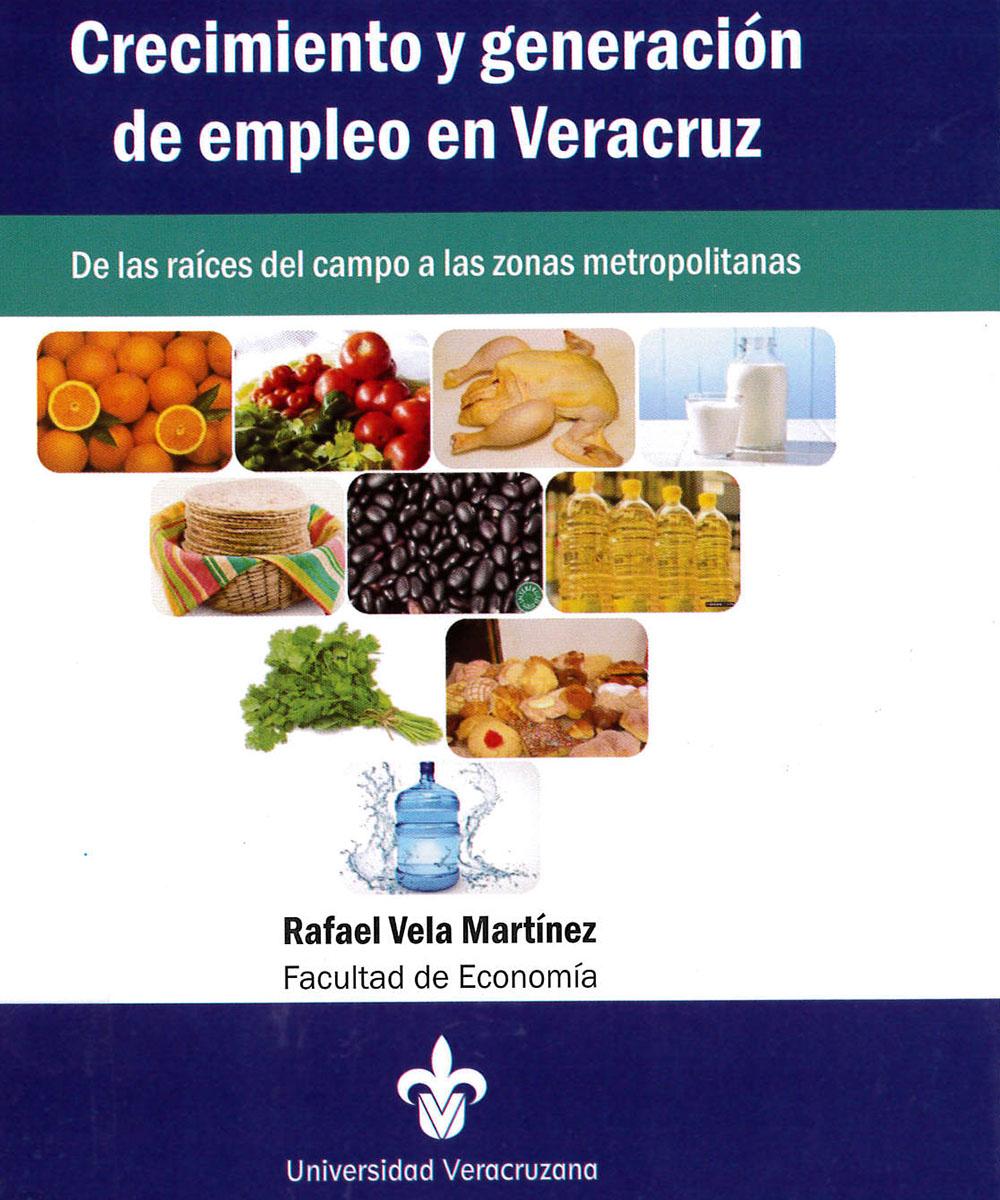 4 / 9 - HD8119.V42 V45 Crecimiento y generación de empleo en Veracruz, Rafael Vela Martínez - UV, México 2016
