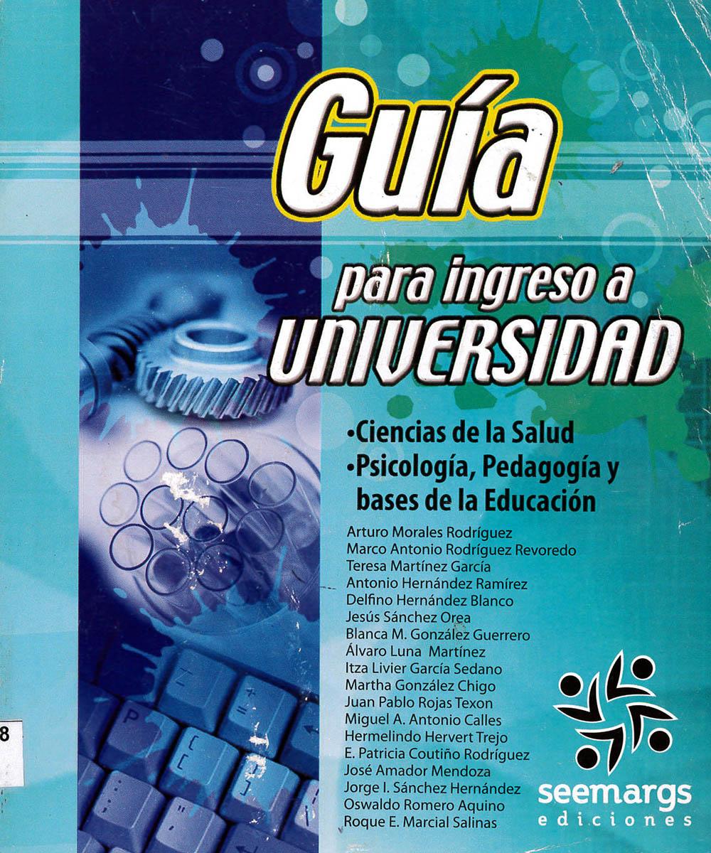 5 / 9 - LB2351.48 G85 Guía para ingreso a Universidad - Seemargs, México 2009