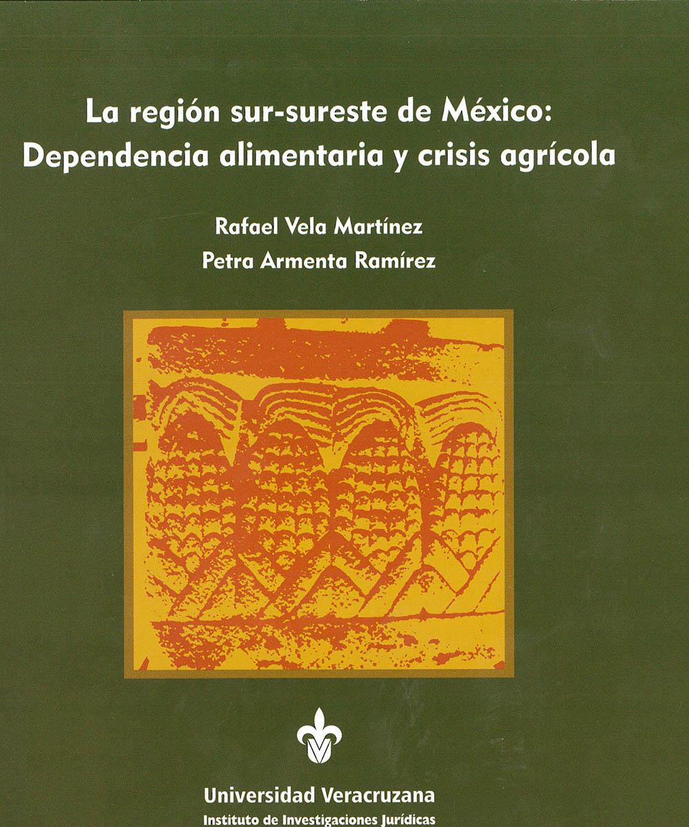 6 / 9 - HD1792 V45 La región sur-sureste de México: Dependencia alimentaria y crisis agrícola, Rafael Vela Martínez - UV, México 2015