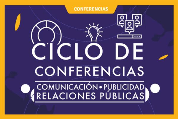 Ciclo de Conferencias: Comunicación, Publicidad y Relaciones Públicas