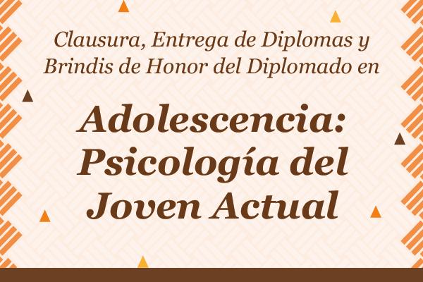 Clausura del Diplomado en Adolescencia: Psicología del Joven Actual