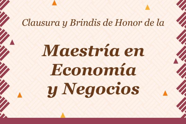 Clausura de la Maestría en Economía y Negocios