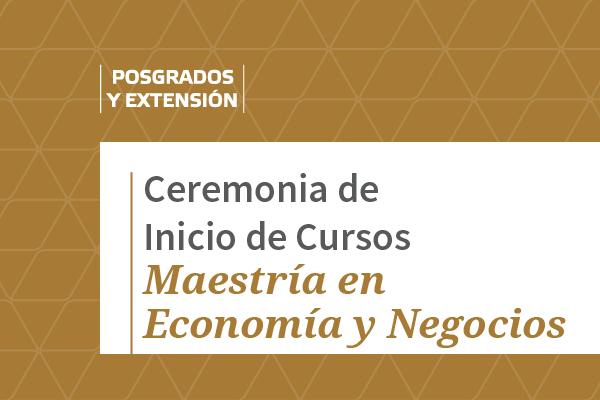 Inicio de Cursos de la Maestría en Economía y Negocios