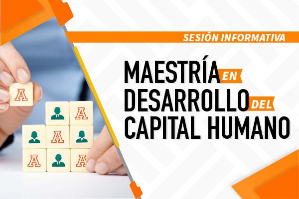 Maestría en Desarrollo del Capital Humano: Sesión Informativa