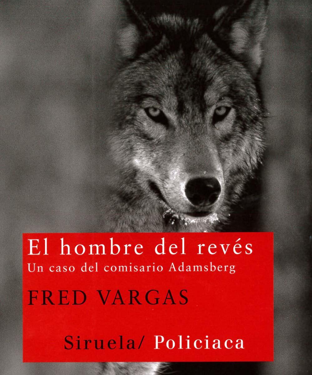 6 / 13 - PQ2682.A725 V37 2011 El hombre del revés, Fred Vargas - Ediciones Siruela, Madrid 2011