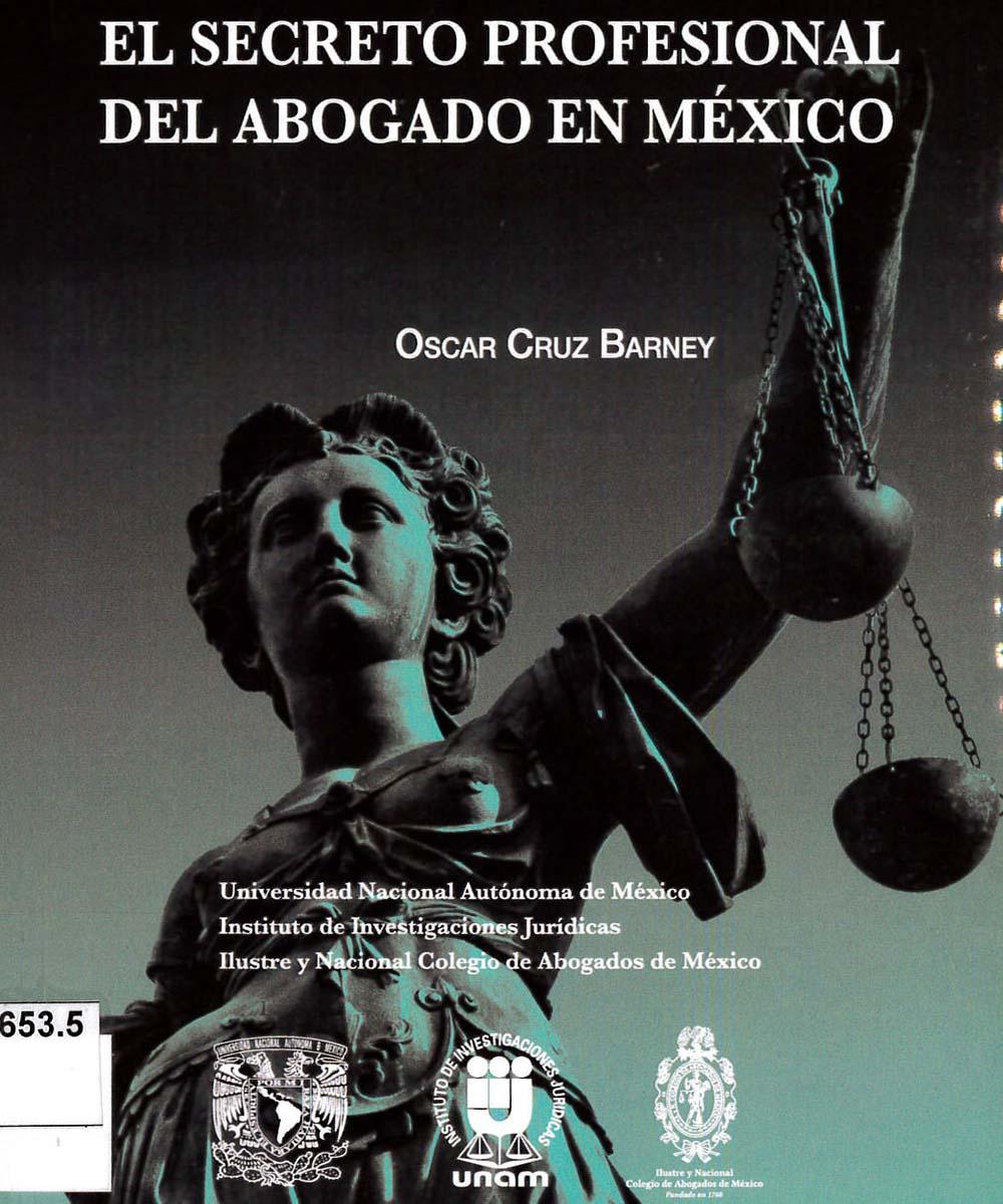 8 / 13 - KGF2653.5 C78 El secreto profesional del abogado en México, Oscar Cruz Barney - UNAM, México 2018