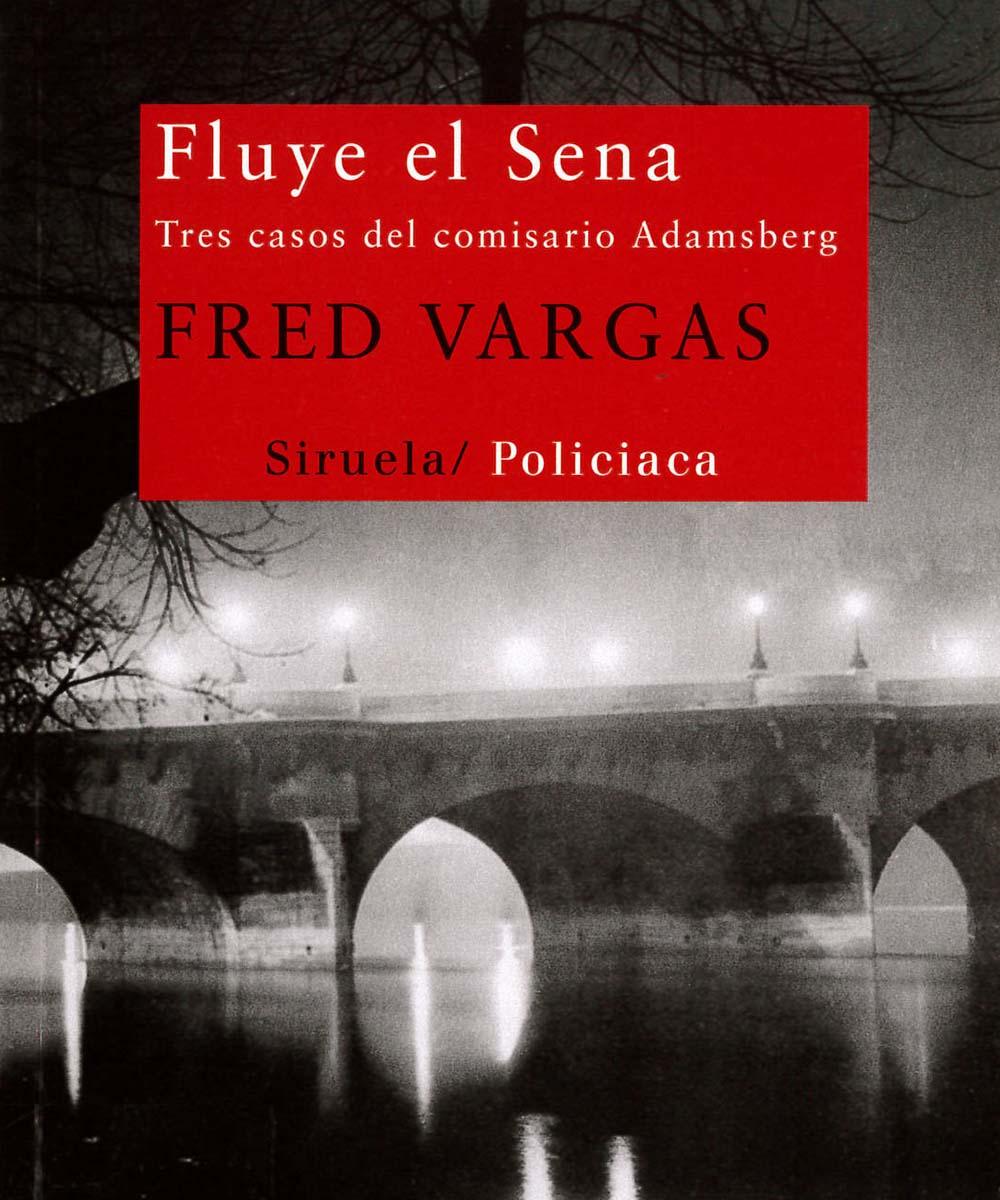9 / 13 - PQ2682.A725 V37 Fluye el Sena, Fred Vargas - Ediciones Siruela, Madrid 2012