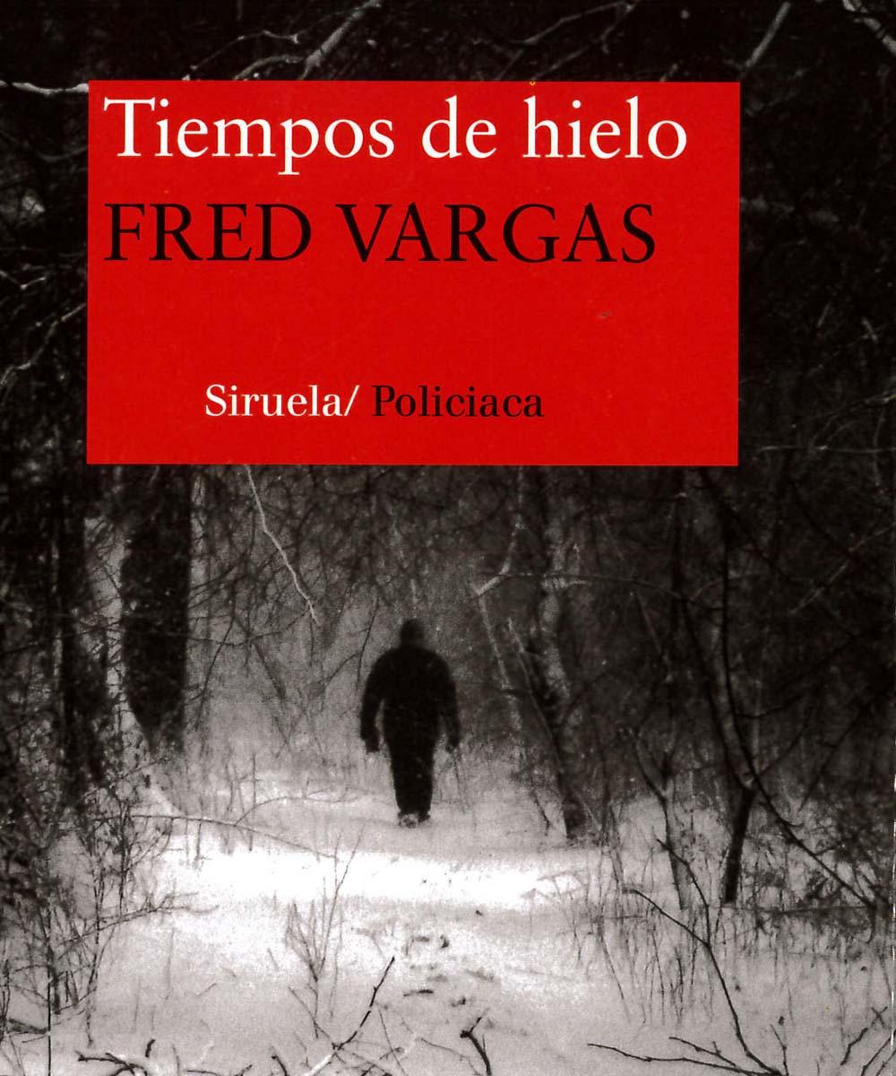 1 / 11 - PQ2682.A725 V38 Tiempos de hielo, Fred Vargas - Ediciones Siruela, Madrid 2015