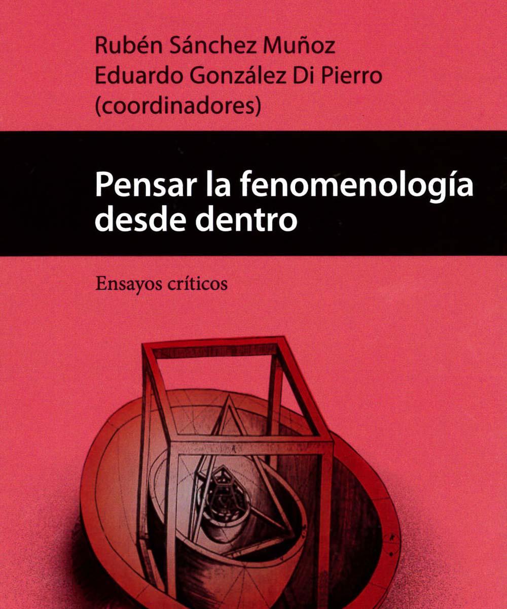 7 / 11 - B3279.H9 P45 Pensar la fenomenología desde dentro, Rubén Sánchez Muñóz - Universidad Veracruzana, México 2017