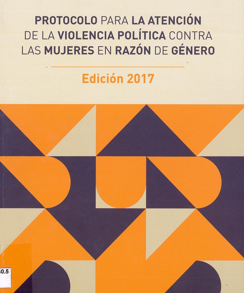 10 / 11 - HQ1460.5 P76 2017 Protocolo para la atención de la violencia política contra las mujeres en razón de género - TEPJF, México 2017