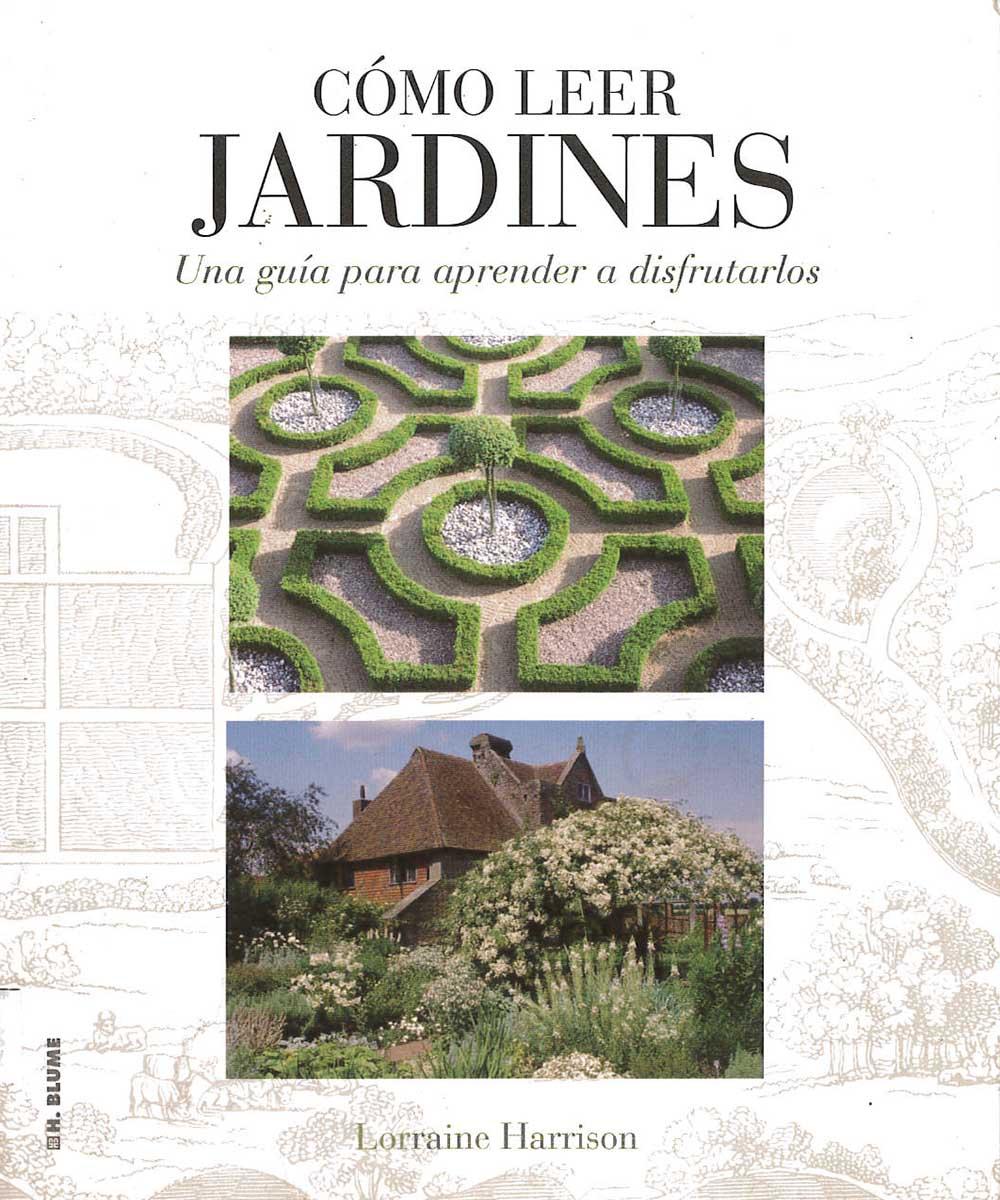 3 / 21 - SB455 H37 Cómo leer Jardines, Lorraine Harrison - Blume, Madrid 2012