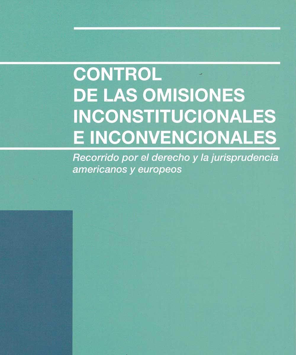 12 / 21 - K2315 B39 Control de las omisiones inconstitucionales e inconvencionales, Victor Bazán  - Direccion general de documentacion, México 2017