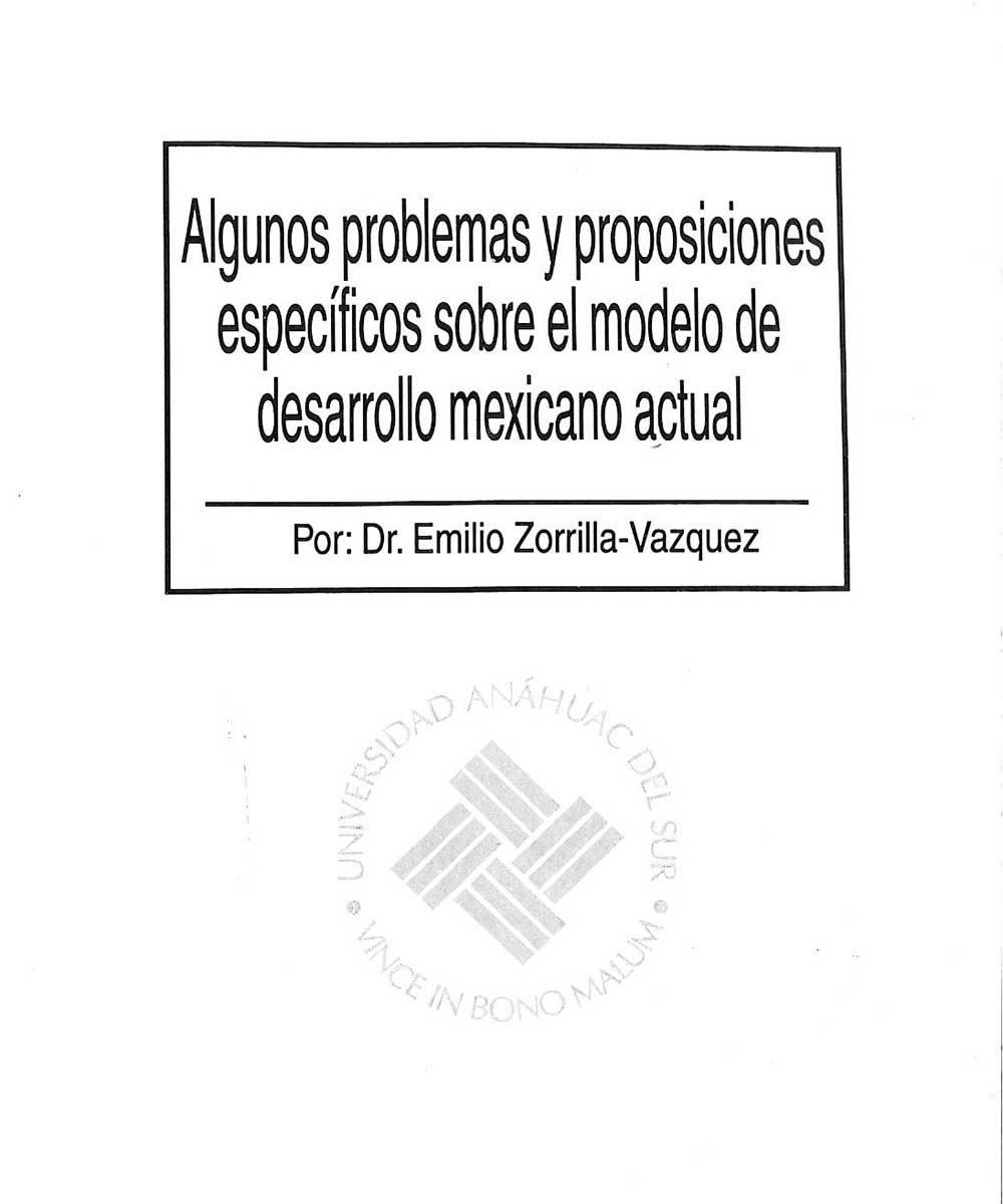 16 / 21 - HC135 Z68 Algunos problemas y proposiciones específicos sobre el modelo de desarrollo mexicano actual, Dr. Emilio Zorrilla-Vazquez / Anahuac del Sur, México 2000