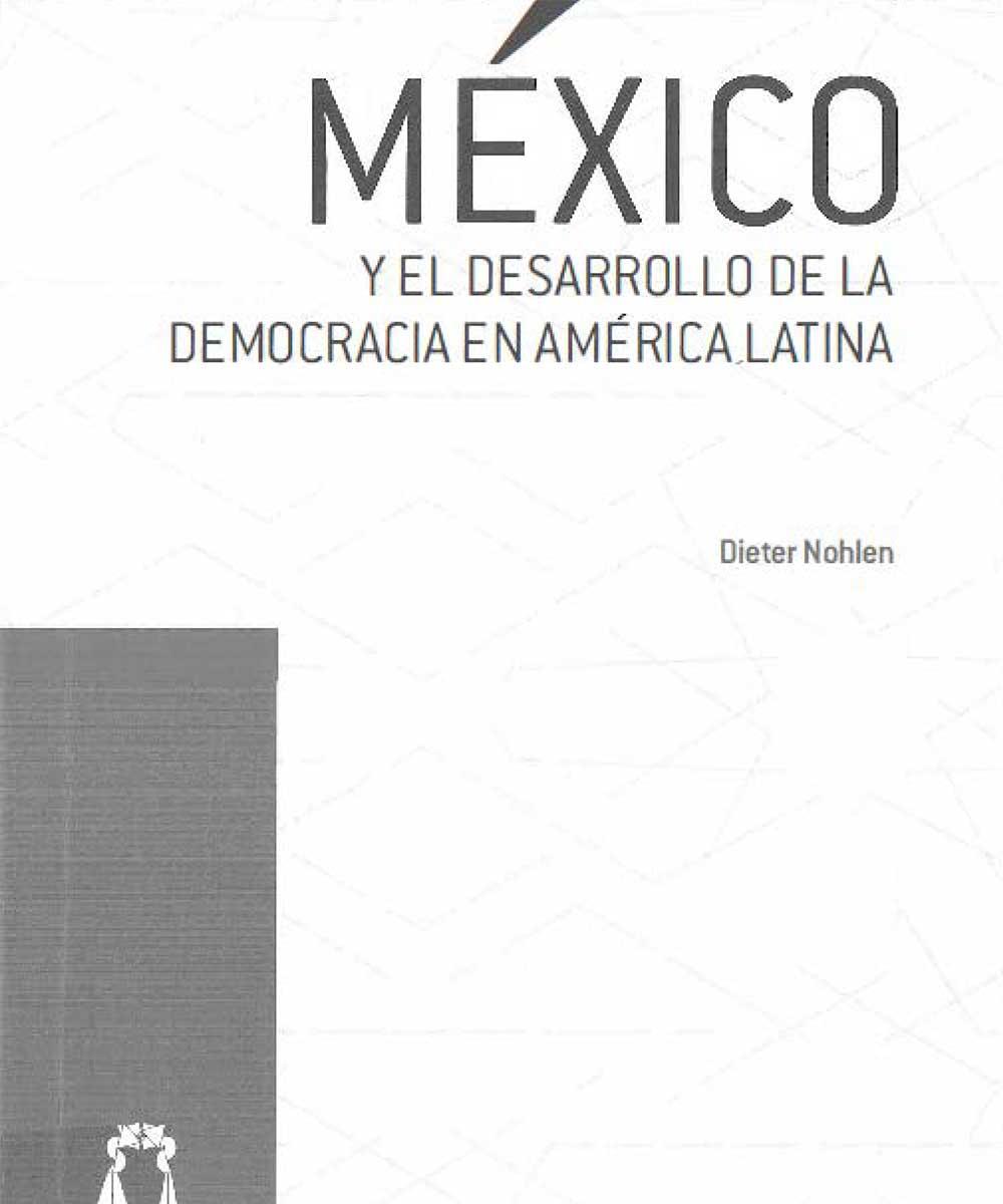 17 / 21 - JL1281 N65 México y el desarrollo de la democracia en América Latina, Dieter Nohlen - TEPJF, México 2016